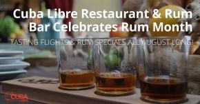 Cuba Libre Restaurant & Rum Bar Celebrates Rum Month with Tasting Flights & Rum Specials inAugust